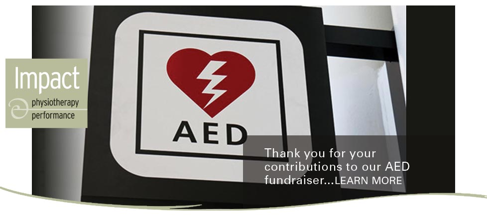 Impact Physiotherapy: Make a contribution to our AED fundraiser. Learn more here.
